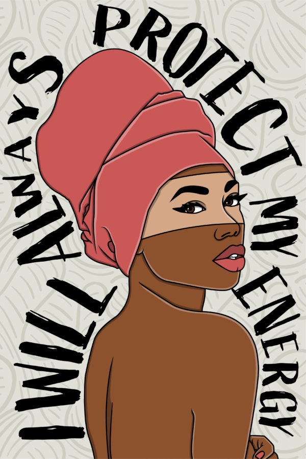 """Illustration of brown skin woman with head wrap. Quote reads """"I Will Always Protect My Energy"""""""